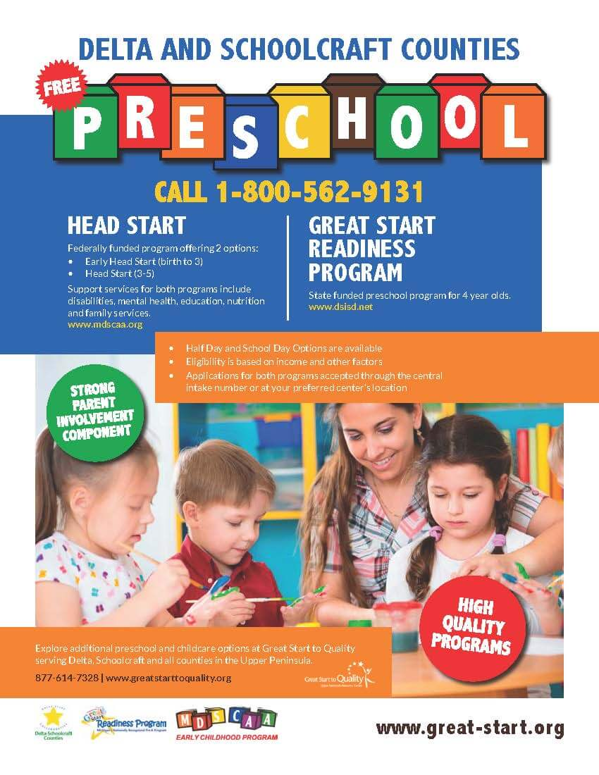 Delta and Schoolcraft County Free Preschool. Call 1-800-562-9131 for more information.