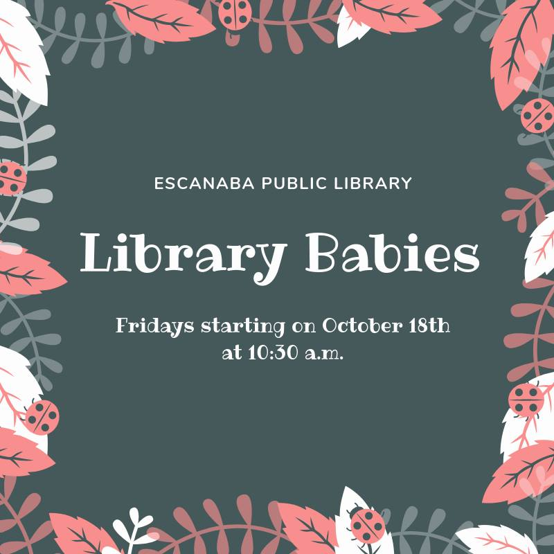 Escanaba Public Library- Library Babies. Fridays starting on October 18th at 10:30 am