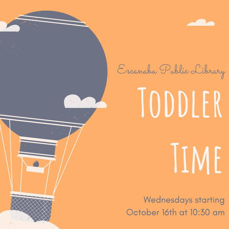 Escanaba Public Library's Toddler Time. Wednesdays starting October 16th at 10:30 am.